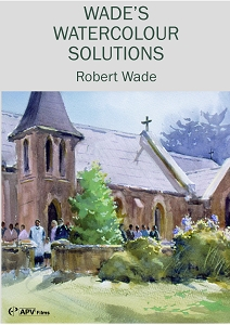 Wade's Watercolour Solutions with Robert Wade